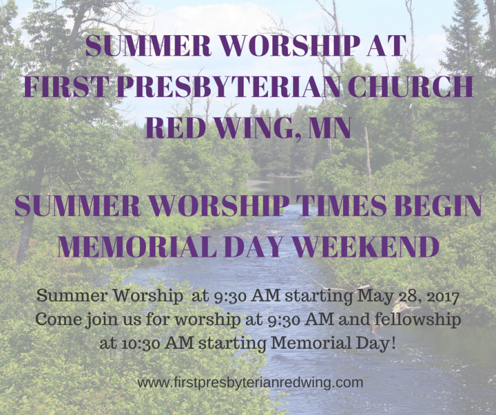 SUMMER WORSHIP TIMES BEGIN MEMORIAL DAY WEEKENDSummer Worship at 9-30 AM starting May 28, 2017Come join us for worship at 9-30 AM and fellowship at 10-30 AM starting Memorial Day!